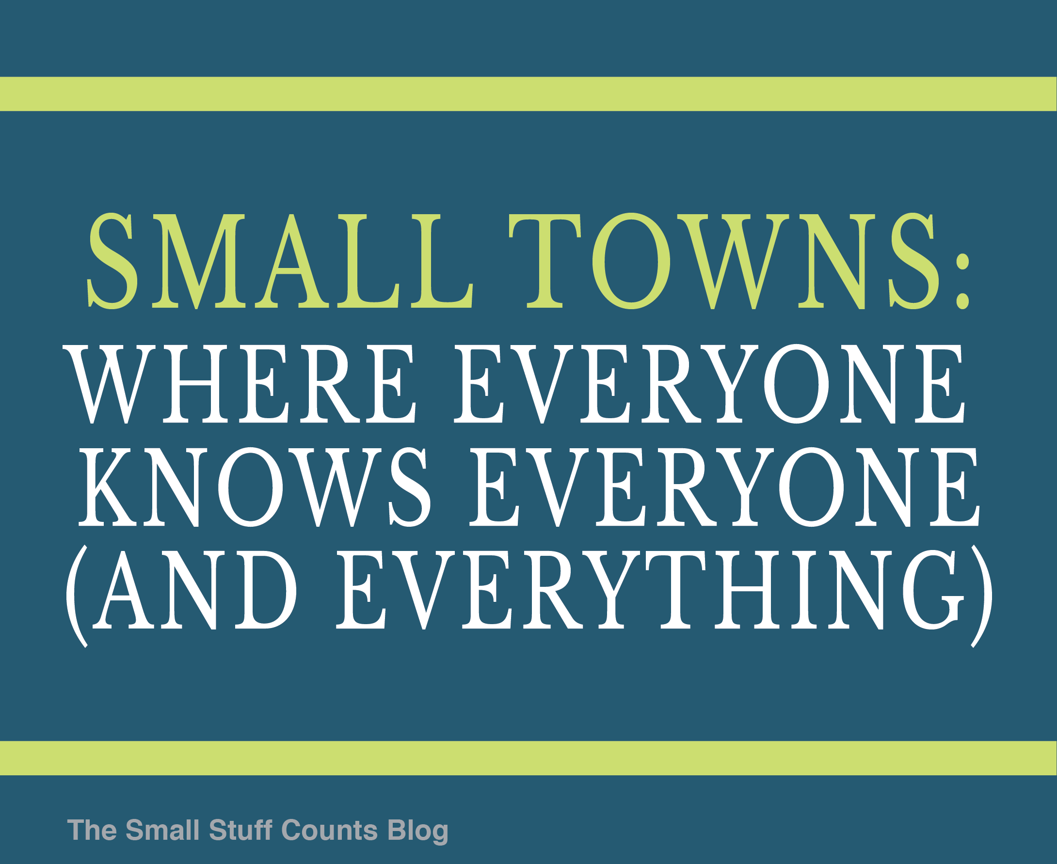 Small Town Life Quotes Everyone Knows Everyone  The Small Stuff Counts